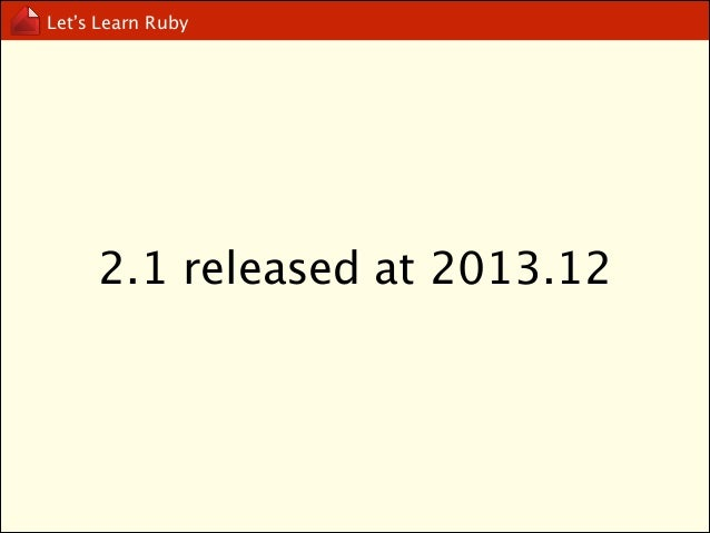 Let's Learn Ruby  Why Ruby?  free, open source, easy to learn