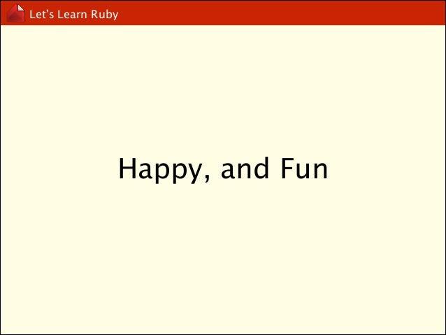 Let's Learn Ruby  Rubies  CRuby(MRI), REE, mRuby, MacRuby,  JRuby, IronRuby, Rubinius..etc