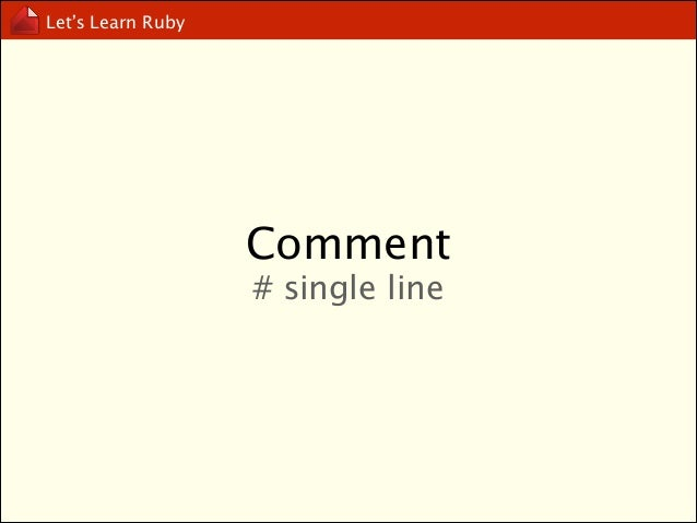 Let's Learn Ruby  Comment  =begin .. =end