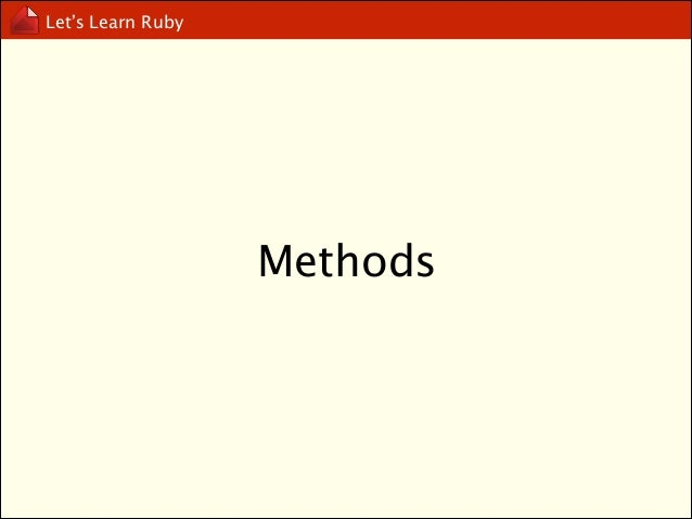 Let's Learn Ruby  def method_name(param) ... end