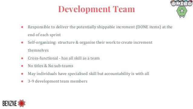 ● Responsible to deliver the potentially shippable increment (DONE items) at the end of each sprint ● Self-organizing: str...