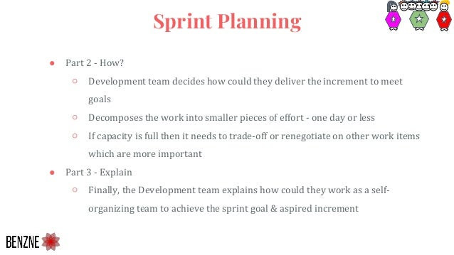 ● Part 2 - How? ○ Development team decides how could they deliver the increment to meet goals ○ Decomposes the work into s...