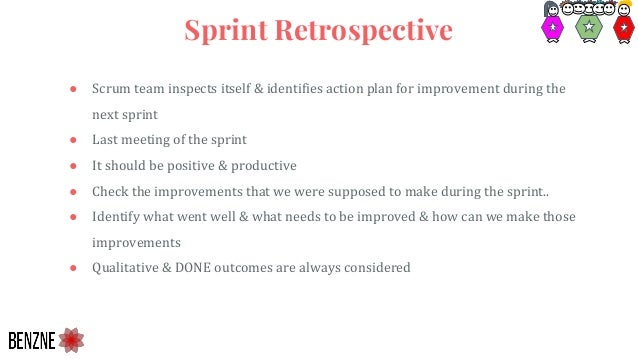 ● Scrum team inspects itself & identifies action plan for improvement during the next sprint ● Last meeting of the sprint ...