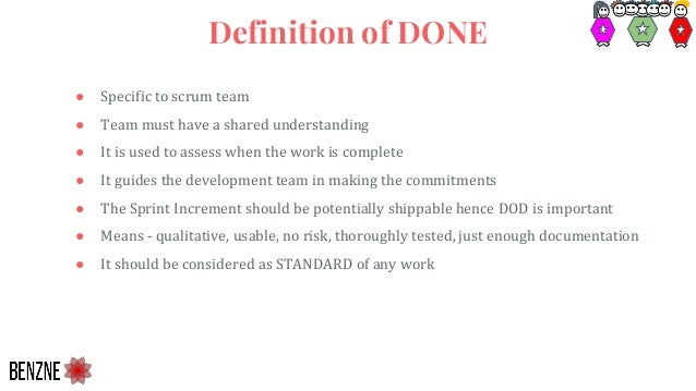 ● Specific to scrum team ● Team must have a shared understanding ● It is used to assess when the work is complete ● It gui...