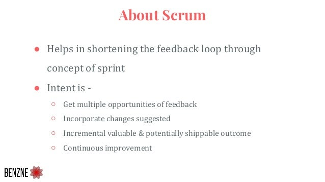 ● Helps in shortening the feedback loop through concept of sprint ● Intent is - ○ Get multiple opportunities of feedback ○...