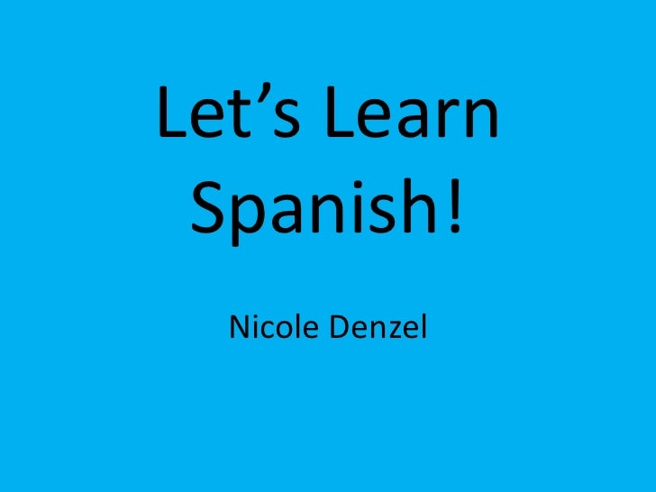 Let's Learn Spanish!<br />Nicole Denzel<br />