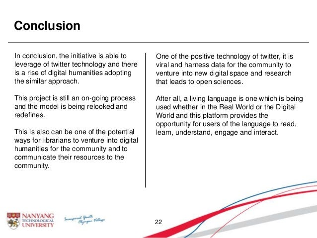 Conclusion 22 In conclusion, the initiative is able to leverage of twitter technology and there is a rise of digital human...