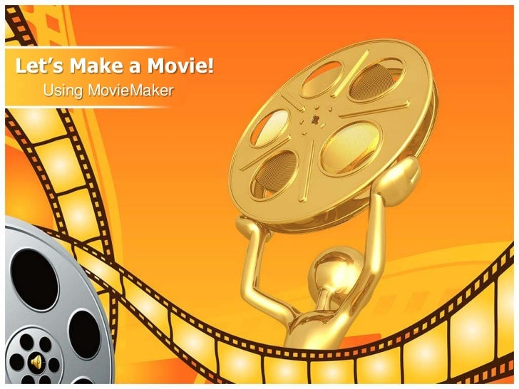 Let's Make a Movie!  Using MovieMaker