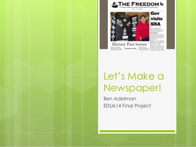 Let's Make a Newspaper! Ben Adelman EDU614 Final Project