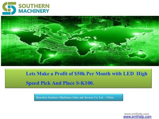 LetsMake a Profitof $50kPer Month with LED High Speed Pick And Place S-K100. Shenzhen Southern Machinery Sales and Sevices...
