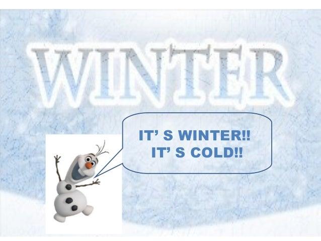 IT' S WINTER!! IT' S COLD!!