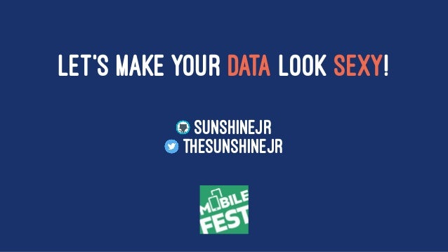 LET'S MAKE YOUR DATA LOOK SEXY! sunshinejr thesunshinejr