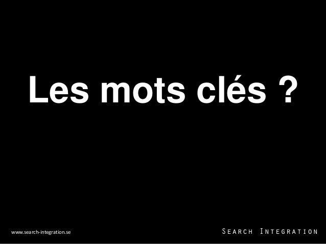 Les mots clés ?www.search-integration.se  2012-12-05                1