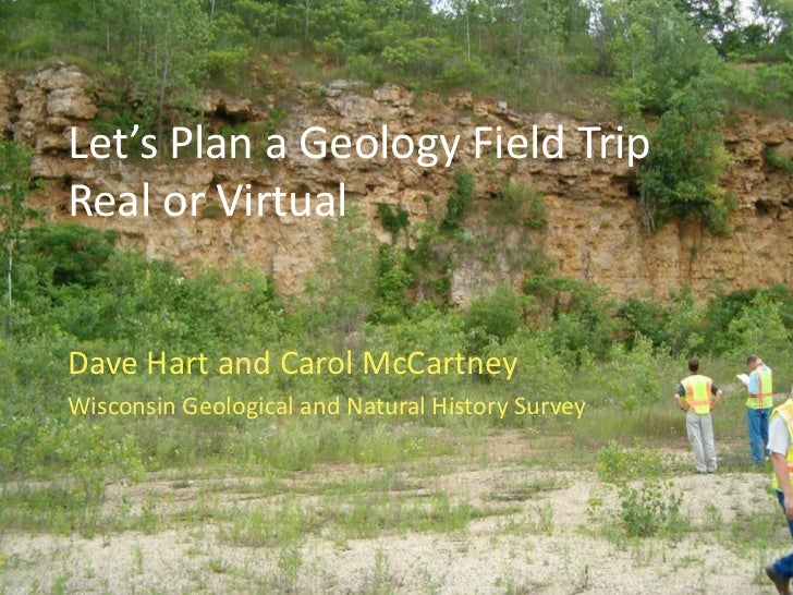 Let's Plan a Geology Field TripReal or Virtual<br />Dave Hart and Carol McCartney<br />Wisconsin Geological and Natural Hi...