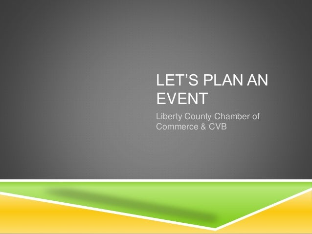 LET'S PLAN AN EVENT Liberty County Chamber of Commerce & CVB
