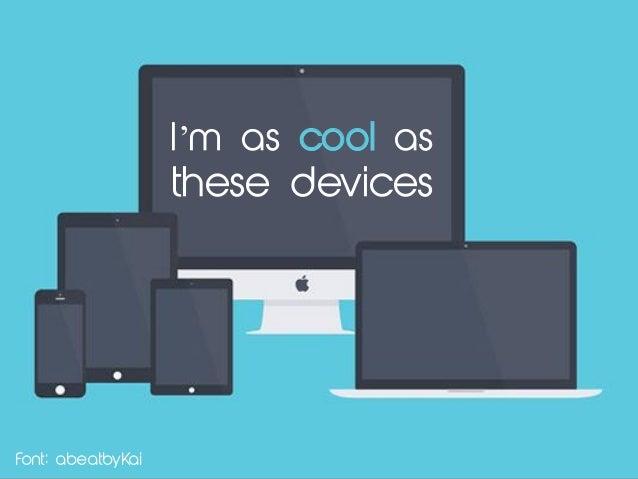 Font: abeatbyKai I'm as cool as these devices