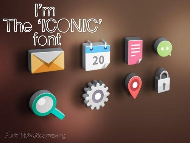 Font: Helveticamazing I'm font The 'ICONIC'