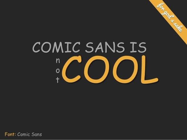 COMIC SANS IS COOL n o t Font: Comic Sans