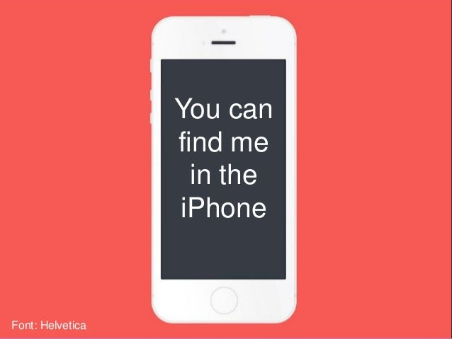 Font: Helvetica You can find me in the iPhone
