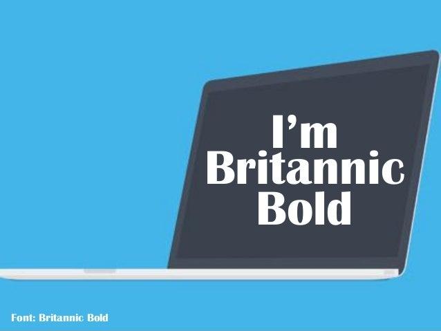 Font: Britannic Bold I'm Bold Britannic