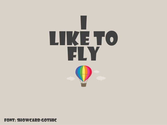 Font: Showcard Gothic i fly Like to