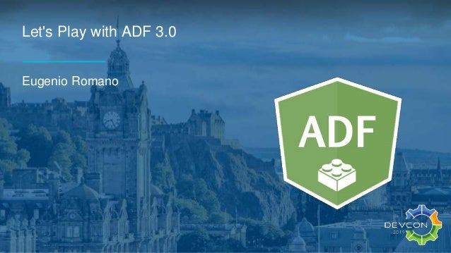 Let's Play with ADF 3.0 Eugenio Romano