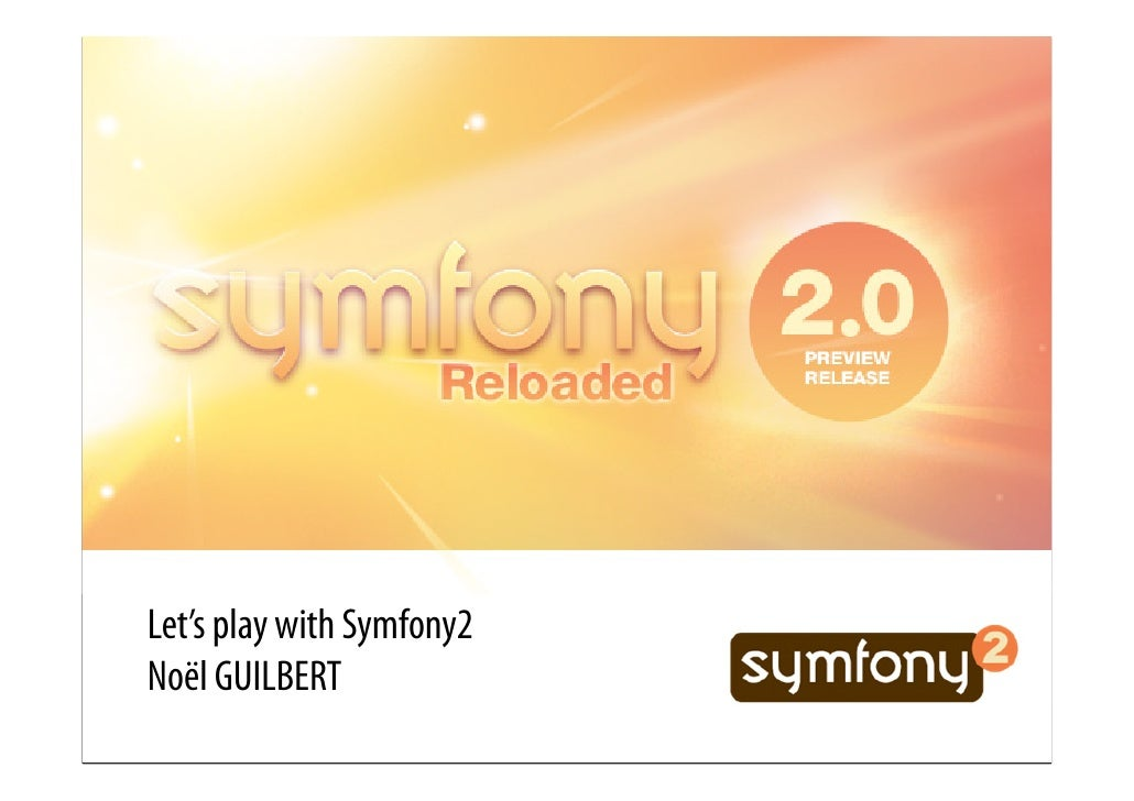 Let's play with Symfony2 Noël GUILBERT