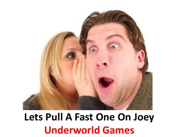 Lets Pull A Fast One On Joey Underworld Games
