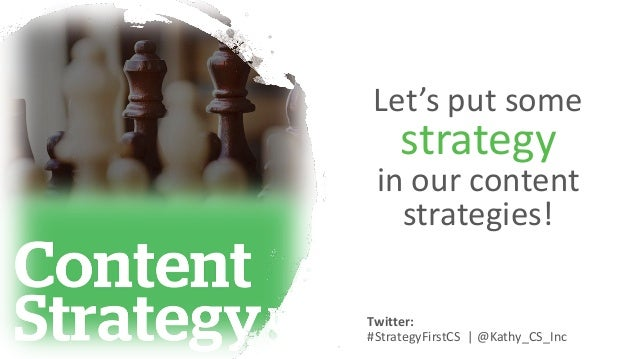 Let's put some strategy in our content strategies! Twitter: #StrategyFirstCS | @Kathy_CS_Inc