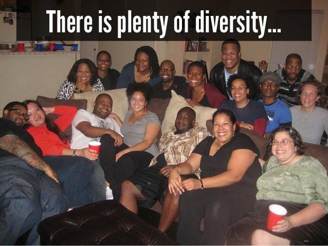 There is plenty of diversity…  ***