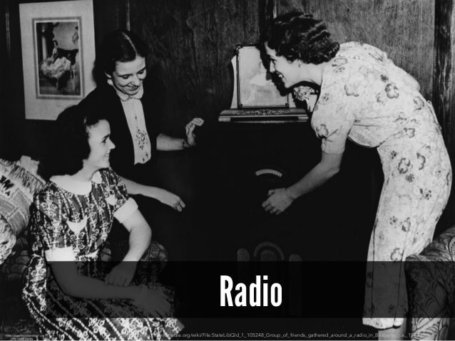 Radio http://commons.wikimedia.org/wiki/File:StateLibQld_1_105248_Group_of_friends_gathered_around_a_radio_in_Brisbane,_ca...