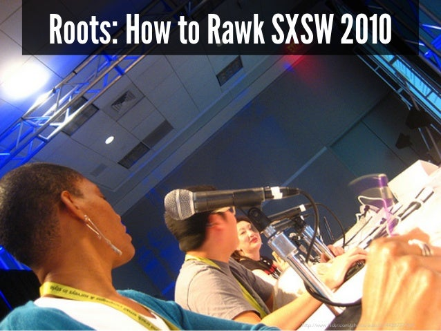 Roots: How to Rawk SXSW 2010  http://www.flickr.com/photos/adactio/4428737167/