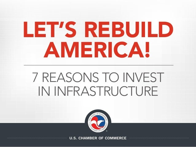 7 REASONS TO INVEST IN INFRASTRUCTURE LET'S REBUILD AMERICA!