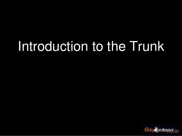 Introduction to the Trunk