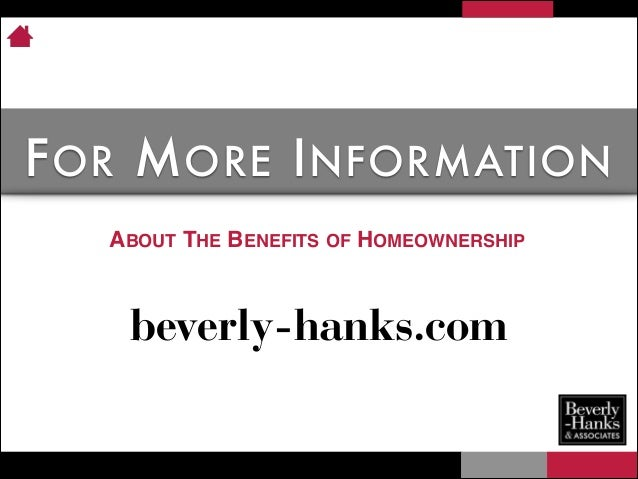 F OR M ORE I NFORMATION ABOUT THE BENEFITS OF HOMEOWNERSHIP  beverly-hanks.com