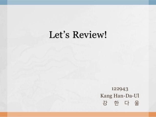 Let's Review! 122943 Kang Han-Da-Ul 강 한 다 울