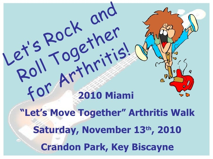 "2010 Miami  "" Let's Move Together"" Arthritis Walk Saturday, November 13 th , 2010 Crandon Park, Key Biscayne Let's Rock  a..."