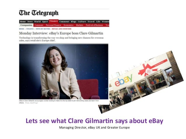 Lets see what Clare Gilmartin says about eBay Managing Director, eBay UK and Greater Europe