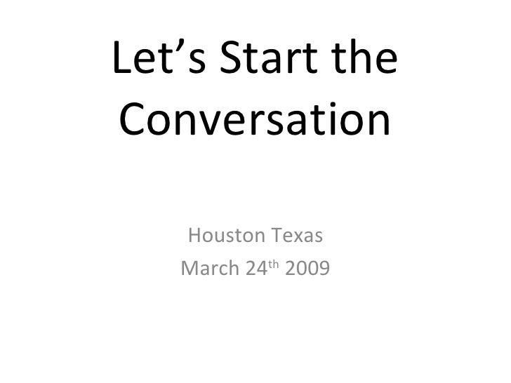 Let's Start the Conversation Houston Texas March 24 th  2009
