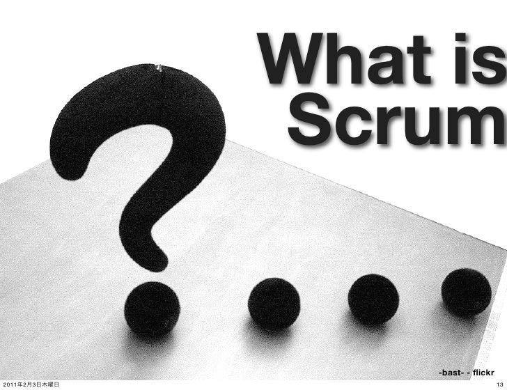 What is               Scrum                    -bast- - flickr2011   2   3                         13