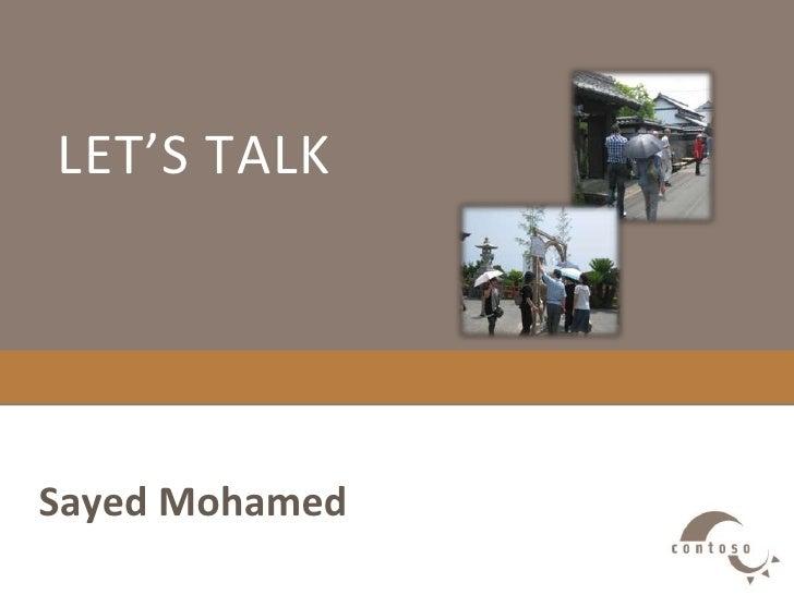 Let's talk<br />Sayed Mohamed<br />