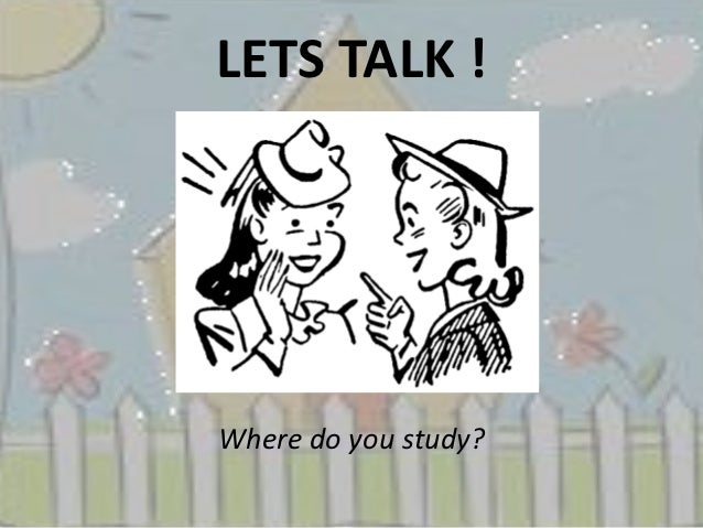LETS TALK !Where do you study?