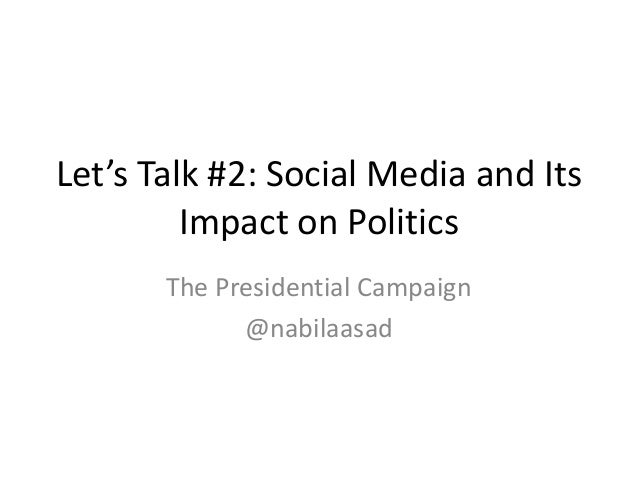 Let's Talk #2: Social Media and Its Impact on Politics The Presidential Campaign @nabilaasad