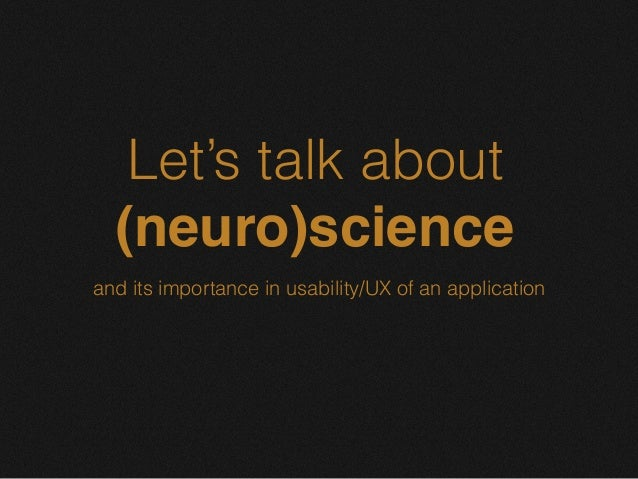 Let's talk about (neuro)science and its importance in usability/UX of an application