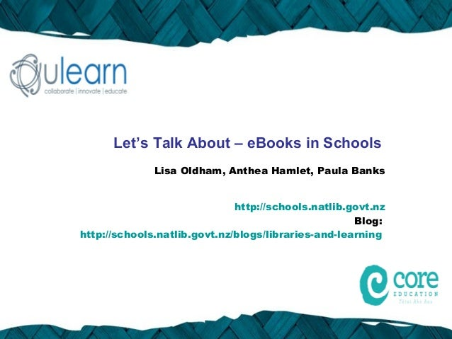 Let's Talk About – eBooks in Schools              Lisa Oldham, Anthea Hamlet, Paula Banks                              htt...