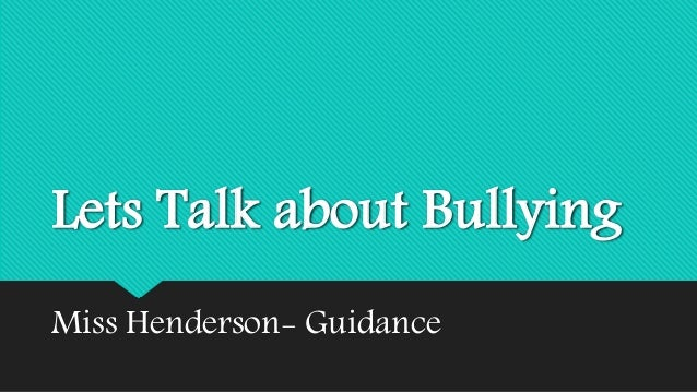 Lets Talk about Bullying  Miss Henderson- Guidance