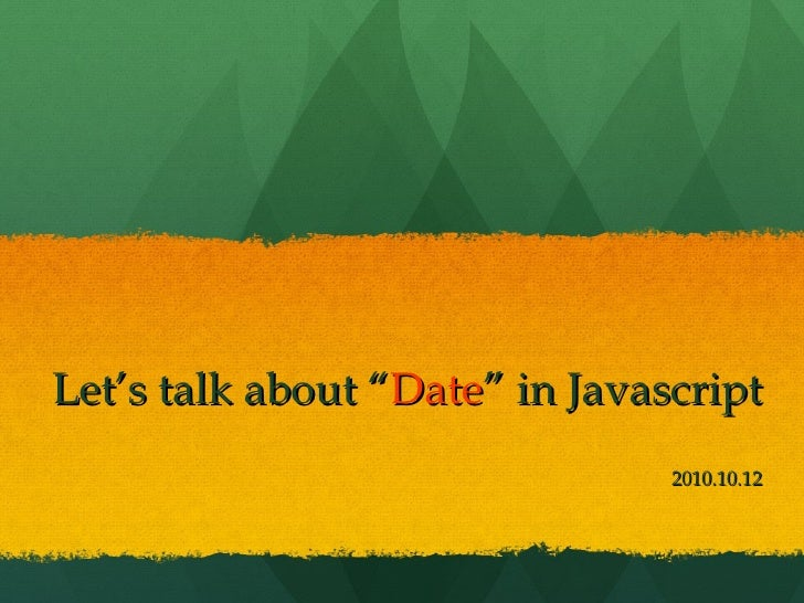 "Let's talk about "" Date ""  in Javascript 2010.10.12"