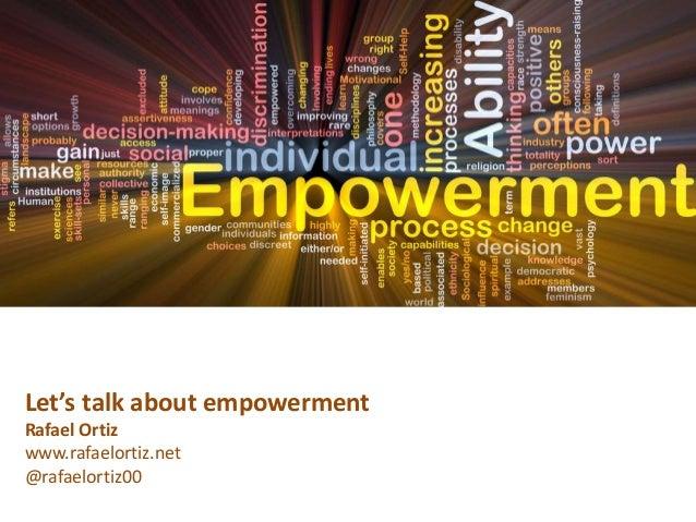 Let's talk about empowermentRafael Ortizwww.rafaelortiz.net@rafaelortiz00