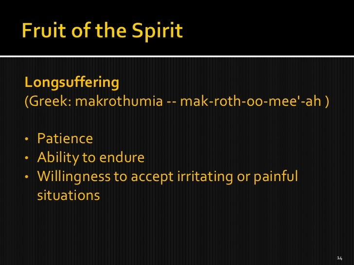 the fruit of the spirit longsuffering The fruit  of the spirit is  patience s abbath a fternoon read for this week's study:  the lord god, merciful and gracious, longsuffering, and abound-.