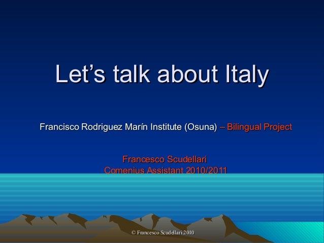© Francesco Scudellari 2010© Francesco Scudellari 2010 Let's talk about ItalyLet's talk about Italy Francisco Rodriguez Ma...